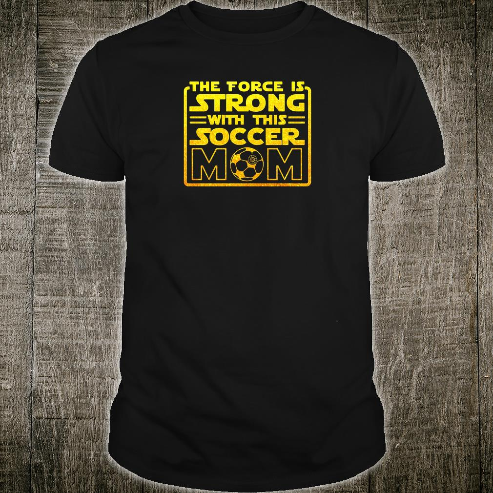 The force is strong with this soccer mom shirt