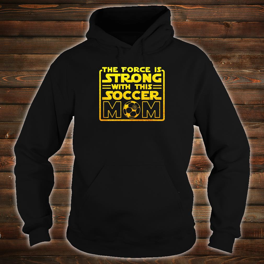 The force is strong with this soccer mom shirt hoodie