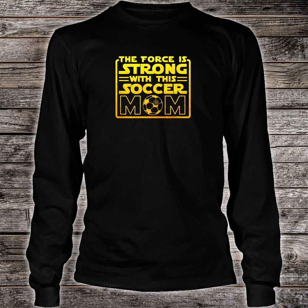 The force is strong with this soccer mom shirt long sleeved