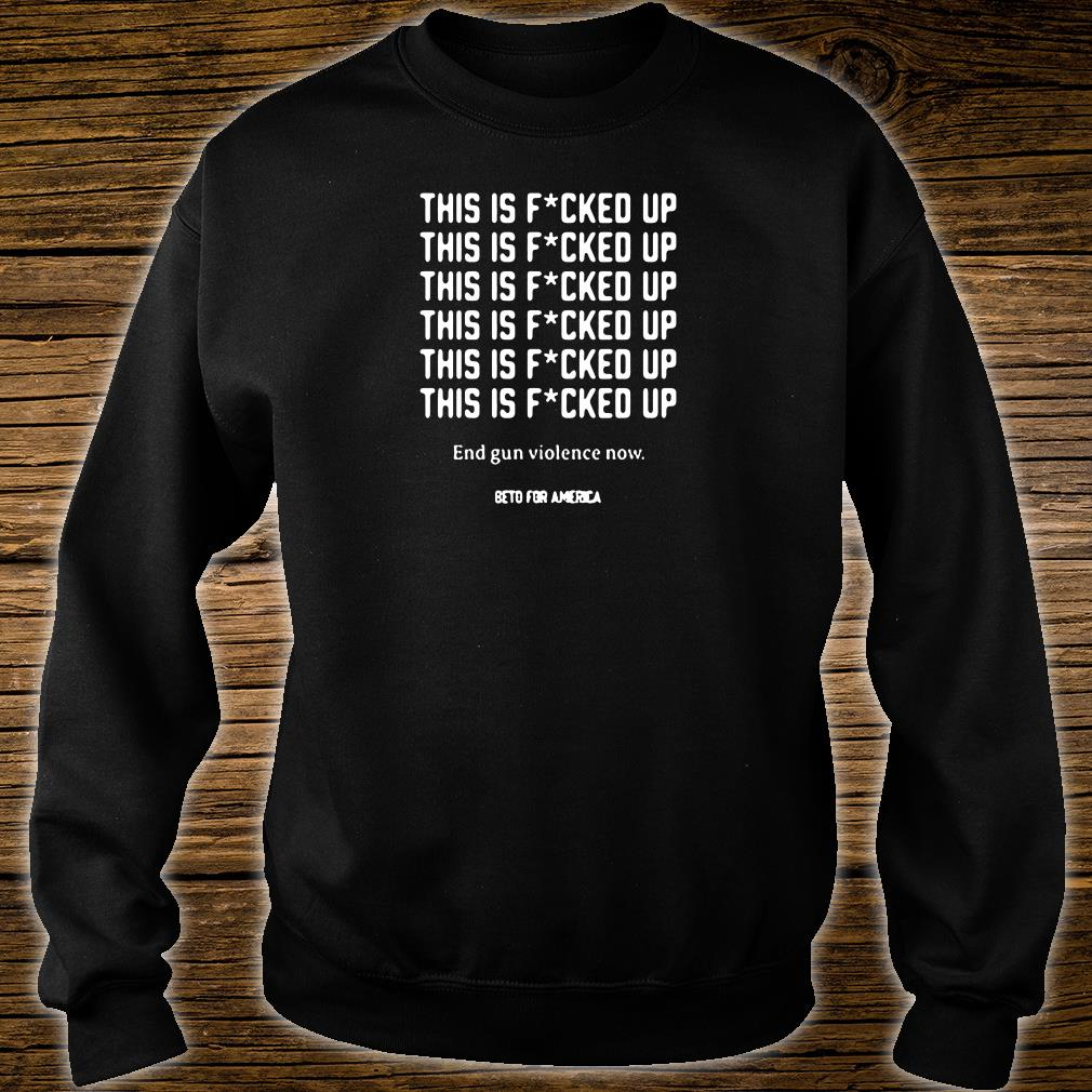 This is fucked up end gun violence now shirt sweater