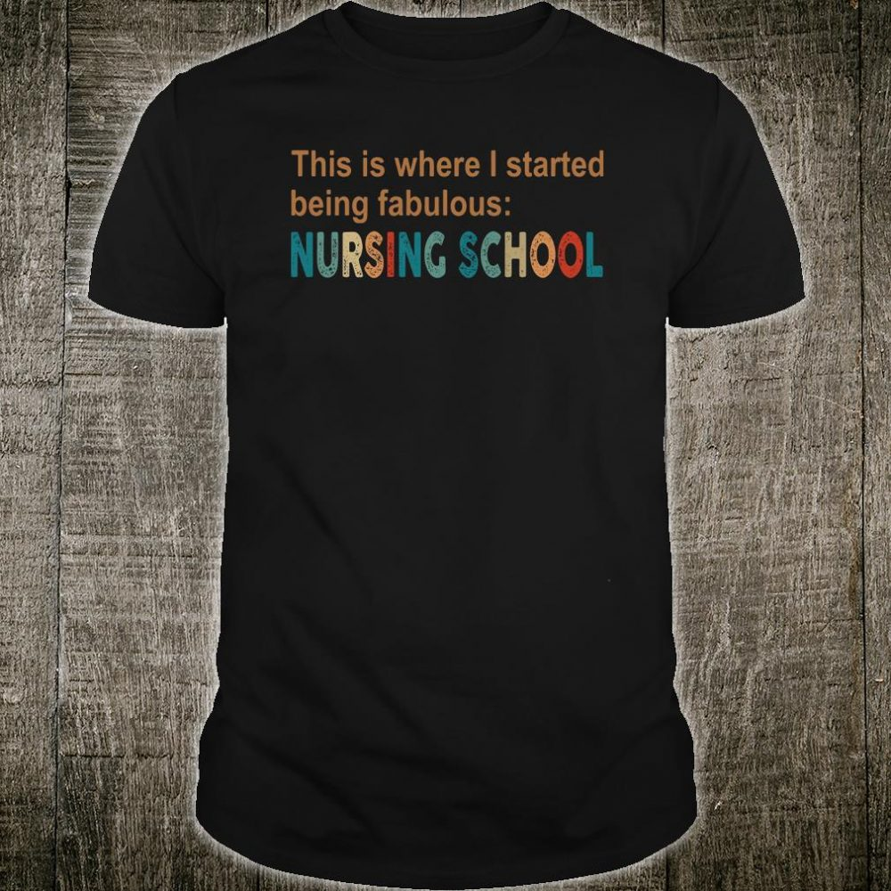 This is where i started being fabulous nursing school shirt