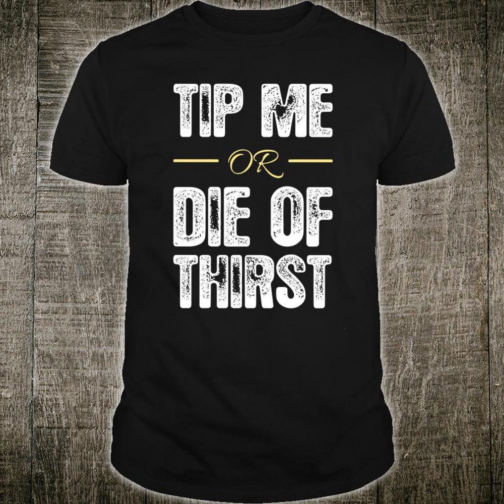 Tip me or die of thirst shirt