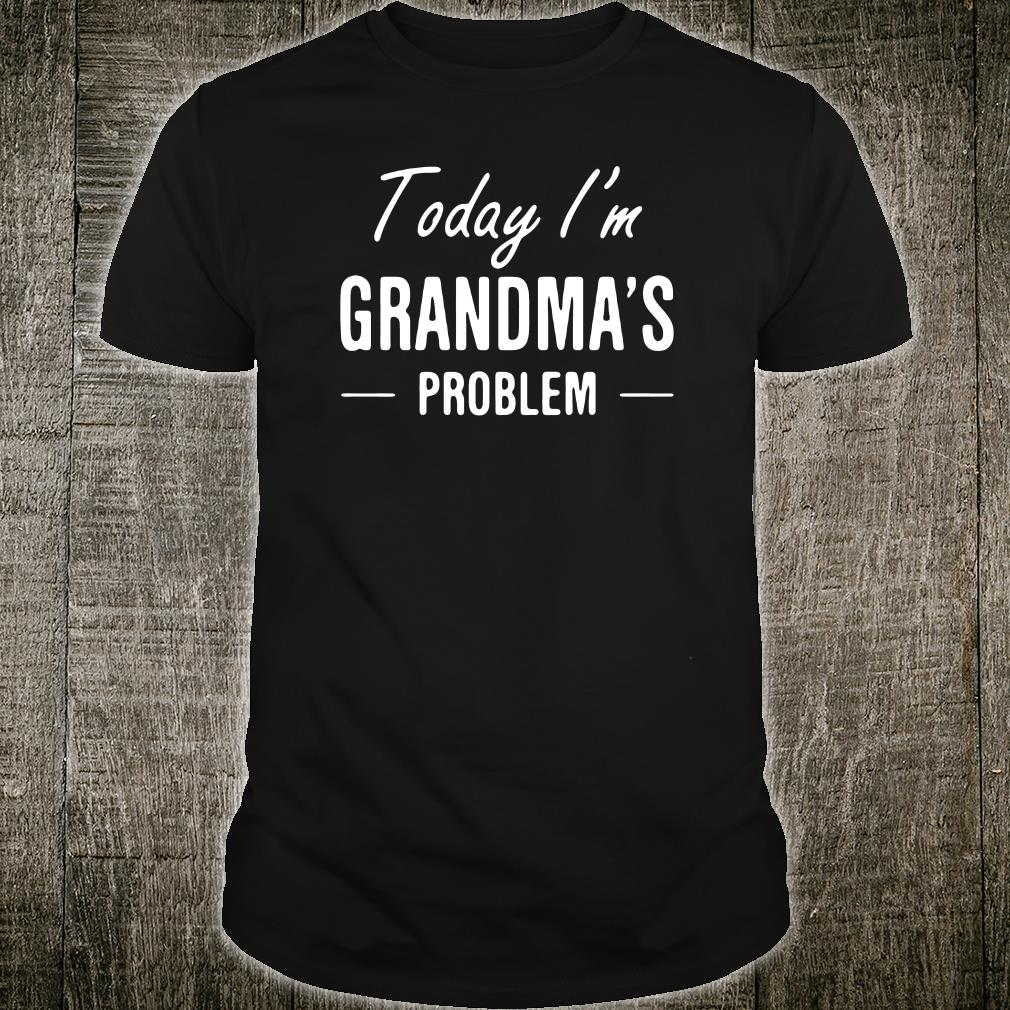 Today i'm grandma's problem shirt