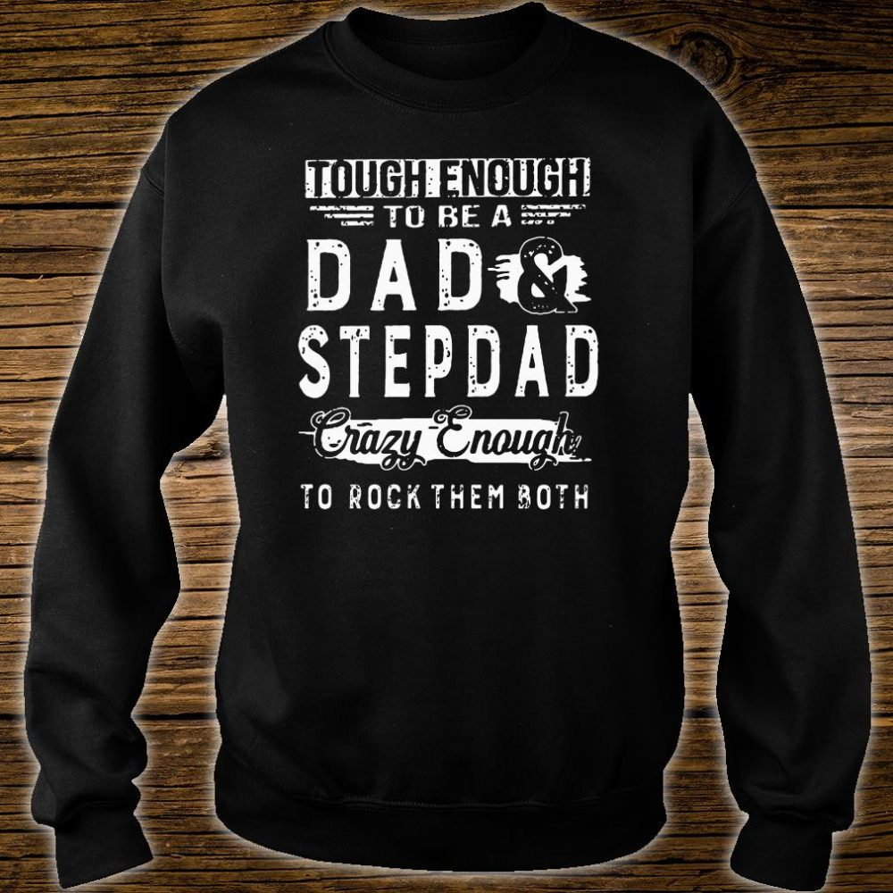 Tough enough to be a dad and stepdad crazy enough to rock them both shirt sweater