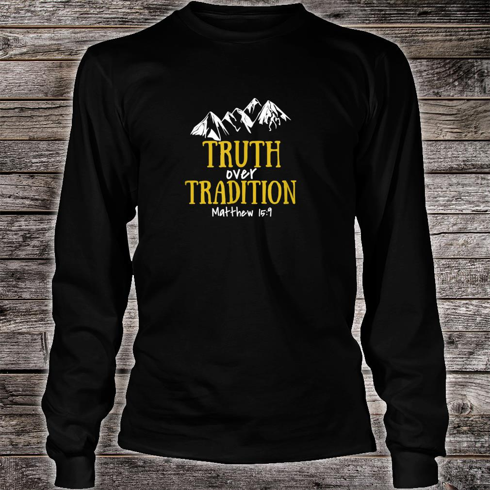 Truth Over Tradition Shirt long sleeved
