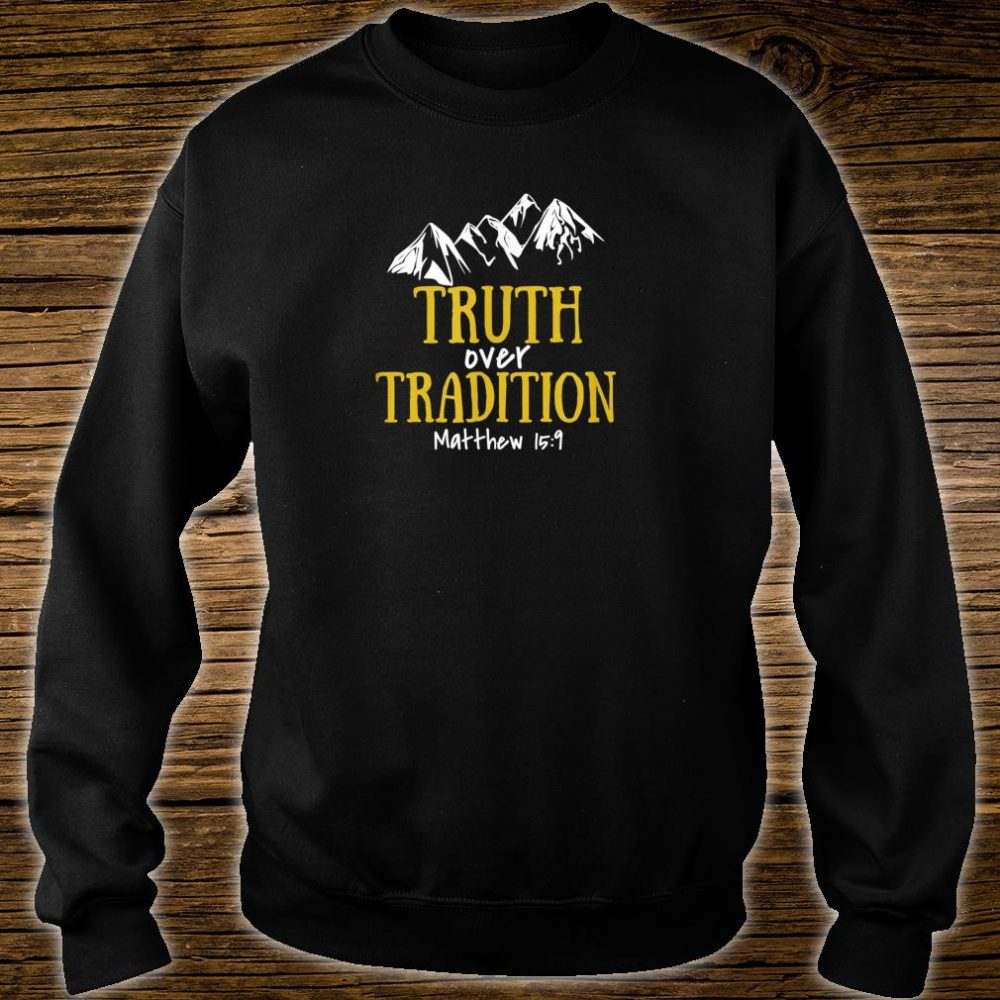 Truth Over Tradition Shirt sweater