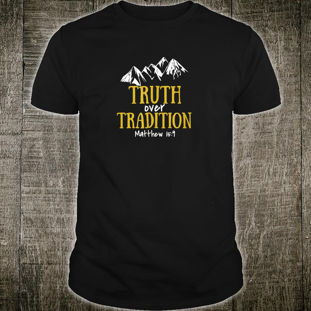 Truth Over Tradition Shirt