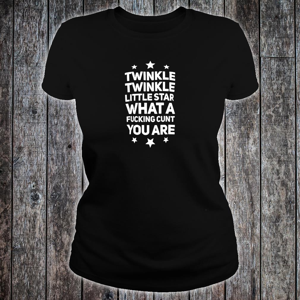 Twinkle twinkle little star what a fucking cunt you are shirt ladies tee
