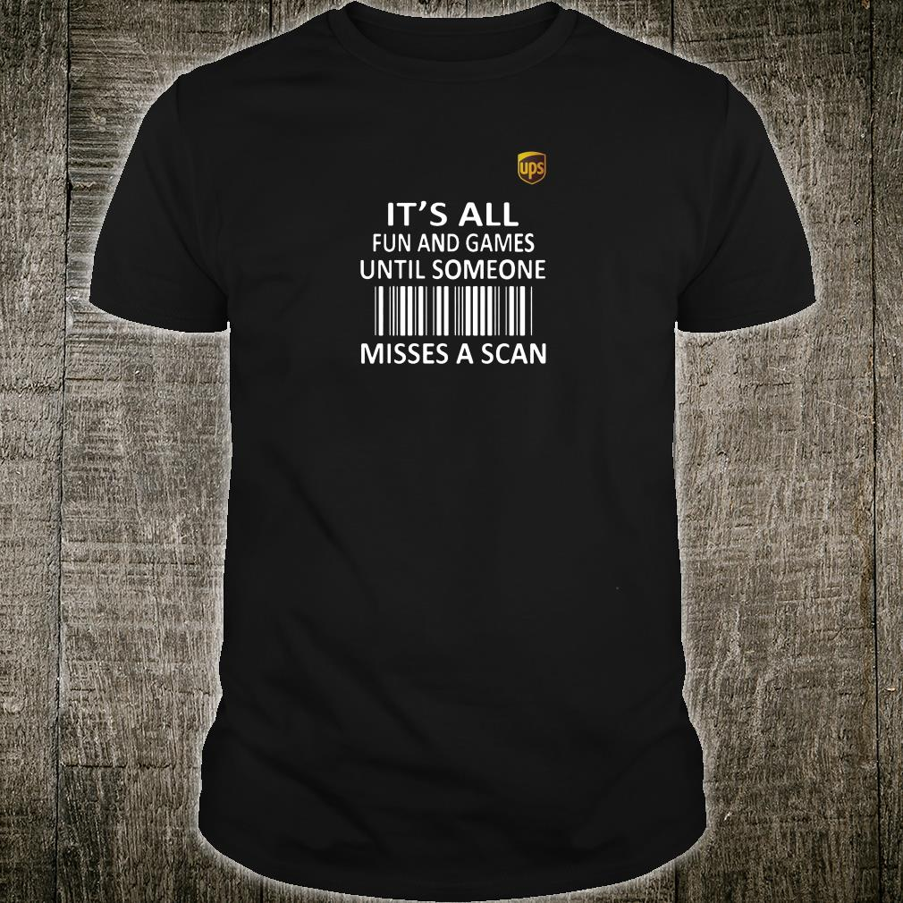 Ups it's all fun and games until someone misses a scan shirt