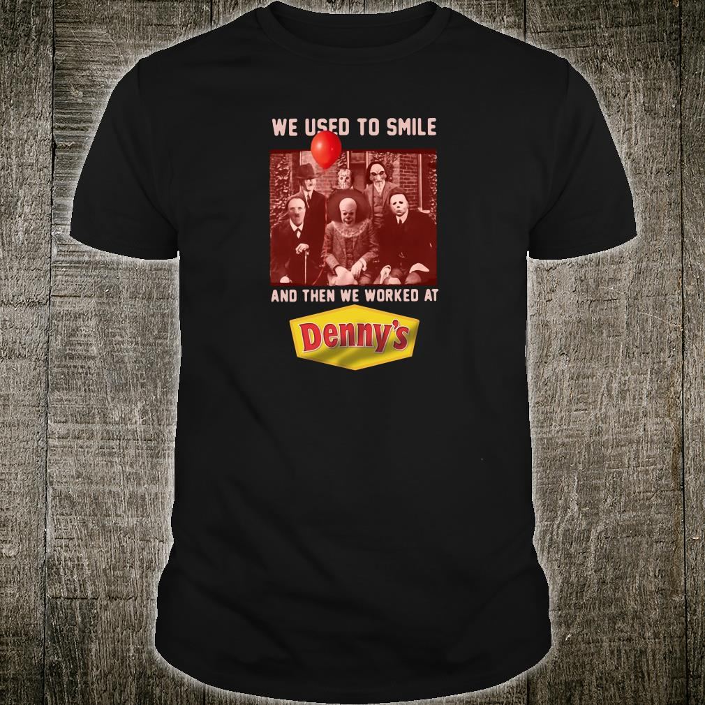 We used to smile and then we worked at Denny's shirt