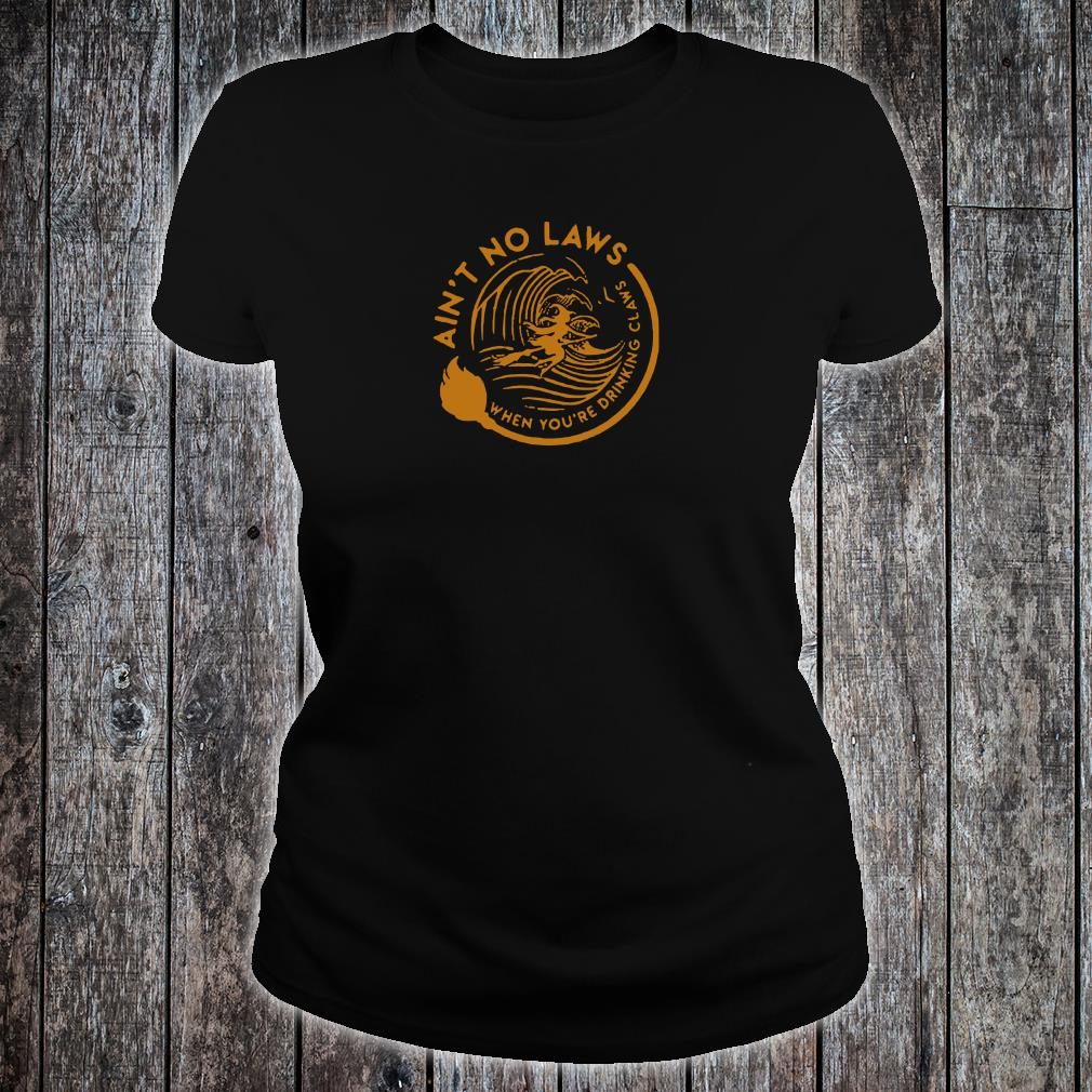 Witch ain't no laws when you're drinking claws shirt ladies tee