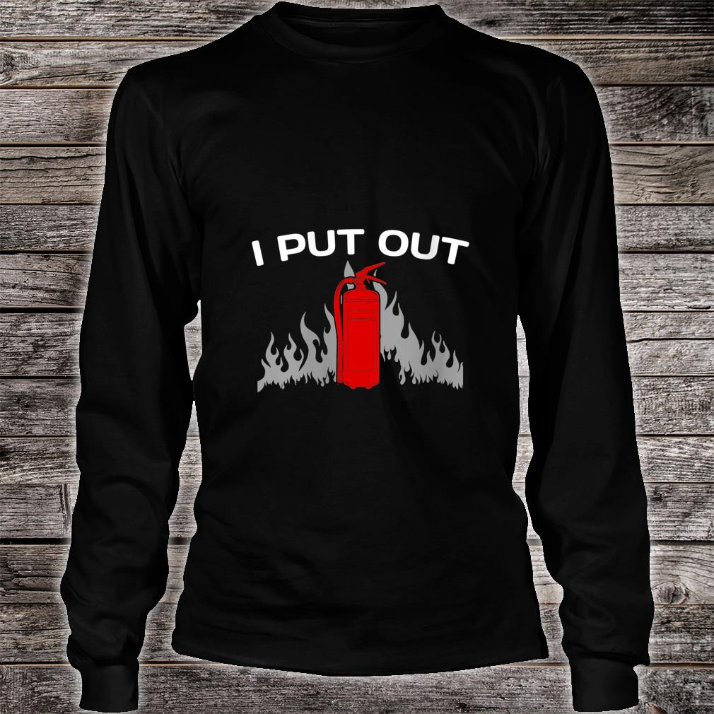Womens I Put Out Shirt long sleeved