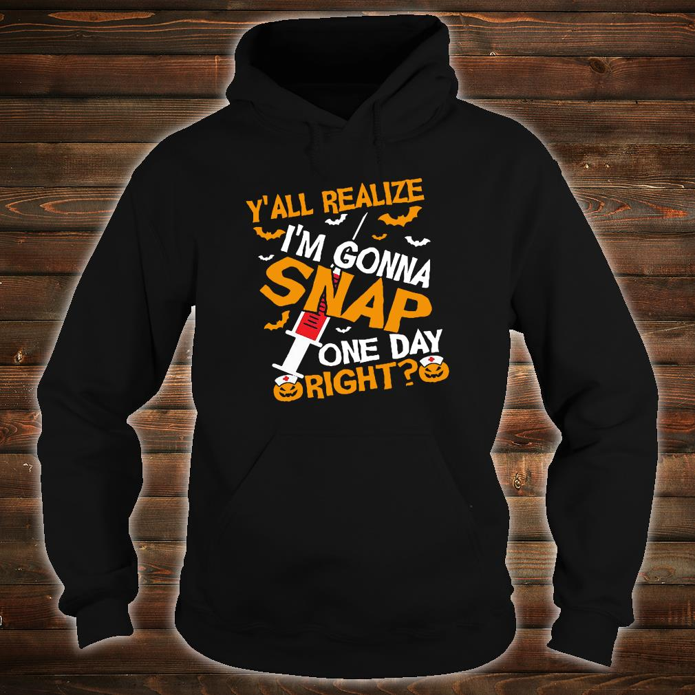 Y'all realize i'm gonna snap one day right shirt hoodie
