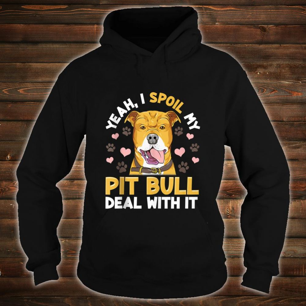 Yeah I Spoil My Pitbull Deal With it Pitbull Mom Dad Shirt hoodie