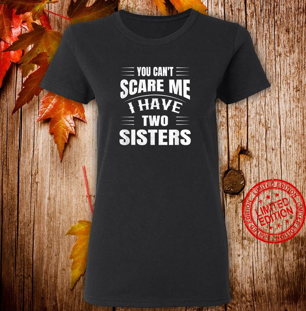You Can't Scare Me, I Have Two Sisters Shirt ladies tee