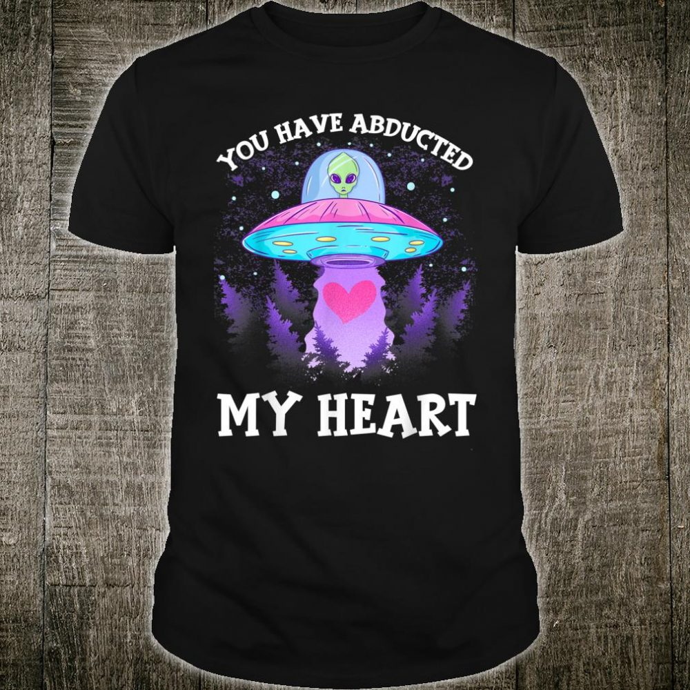 You Have Abducted My Heart Alien Abduction Love Pun Shirt