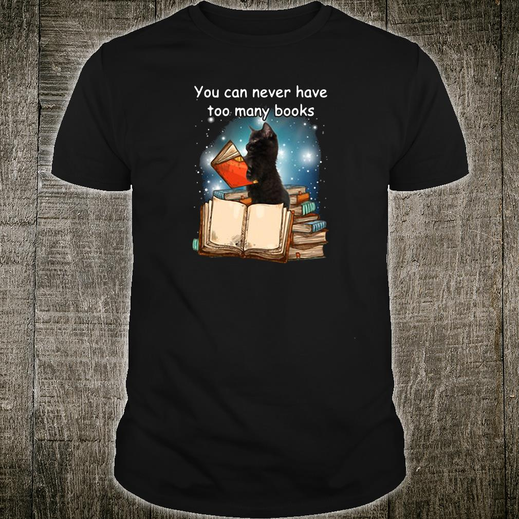 You can never have too many books shirt